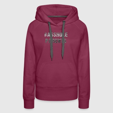 #asshole parents - Women's Premium Hoodie