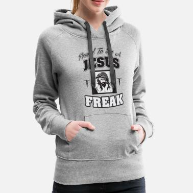 Jesus Freak Jesus - Proud to be a Jesus freak - Women's Premium Hoodie