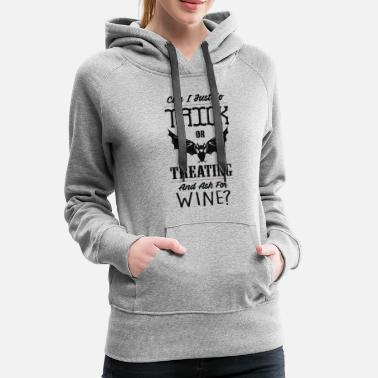 Wine &amp Trick Or Treating amp Ask for Wine - Women's Premium Hoodie