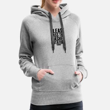 Mashed Potatoes Please Pass The Mashed Potatoes Holiday Dinner - Women's Premium Hoodie