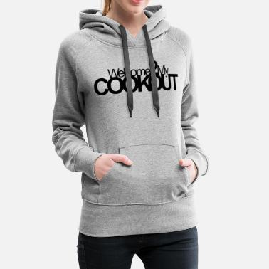 Cookout Welcome 2 My Cookout - Women's Premium Hoodie