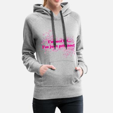 IM NOT FAT IM JUST PREGNANT - Women's Premium Hoodie