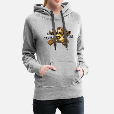 got the right tool for the job - Women's Premium Hoodie