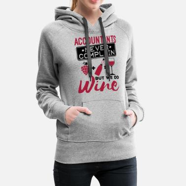 Workplace Accountants Never Complain But We Do Wine - Women's Premium Hoodie