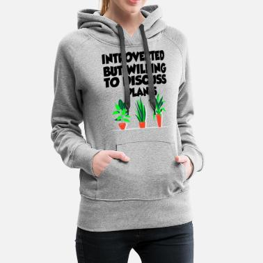 Introverted But Willing To Discuss Plants - Women's Premium Hoodie