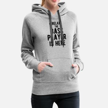 Metal Music Relax The Bass Player Is Here - Funny Guitarist - Women's Premium Hoodie