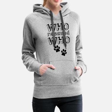 Adoption Who rescued Who Shelter Cat Adopt don't Shop - Women's Premium Hoodie