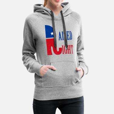 Right Republican Raised Right Elephant Anti Liberal - Women's Premium Hoodie