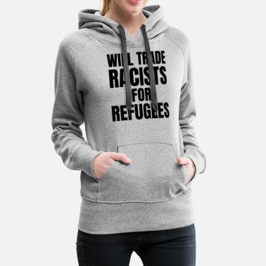 Demonstrieren Will Trade Racists For Refugees - Women's Premium Hoodie
