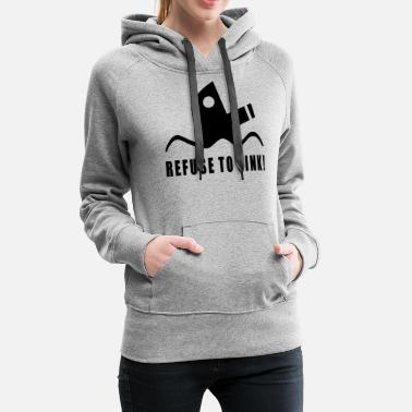 Sink Ships Motivation | Refuse to sink - Ship Gift - Women's Premium Hoodie