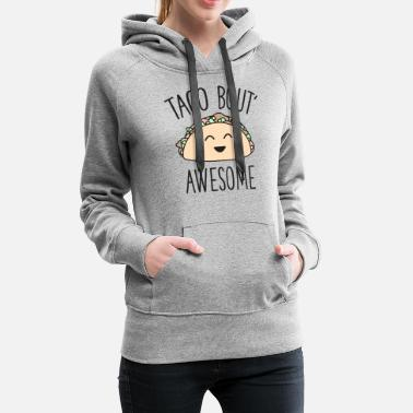 Cute Funny Taco Bout Awesome Kawaii Mexican Food - Women's Premium Hoodie