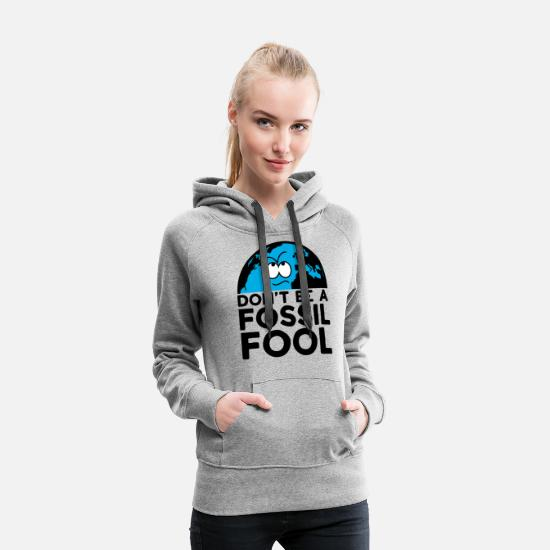 Politics Hoodies & Sweatshirts - Don't be a fossil fool - Women's Premium Hoodie heather gray