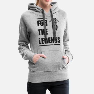 The Legend for the legends - Women's Premium Hoodie