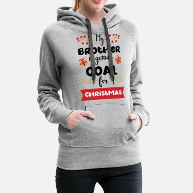 Christmas Carol My brother is getting coal - Women's Premium Hoodie