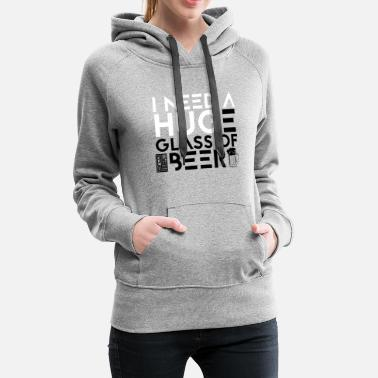 I Need a Huge Glass of Beer Drinking IPA Lover - Women's Premium Hoodie