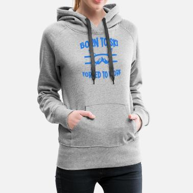Ski Resort Skiing - Born to Ski - Women's Premium Hoodie