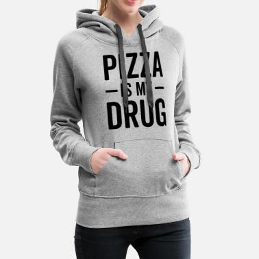 Pizza Pizza Is My Drug Funny Quote - Women's Premium Hoodie