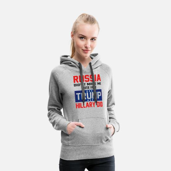 Russia Hoodies & Sweatshirts - Russia Didn t Make Me Vote For Trump Hillary Did T - Women's Premium Hoodie heather gray