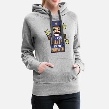 Ugly Christmas Nutcracker put your nuts in my mouth - Women's Premium Hoodie