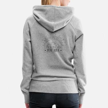 Great Ideas For Hikers Hiking Funny Design - Just Hike - Women's Premium Hoodie