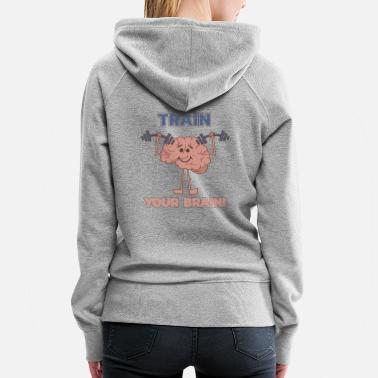 Medical Student Train Your Brain Gift - Women's Premium Hoodie