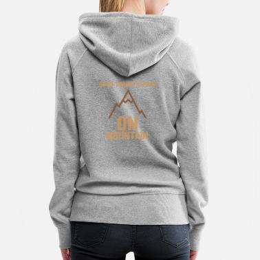 Good things happen on the mountain - Women's Premium Hoodie
