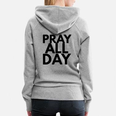 All Saints Day pray all day - Women's Premium Hoodie