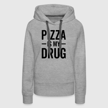 Pizza Is My Drug Funny Quote - Women's Premium Hoodie