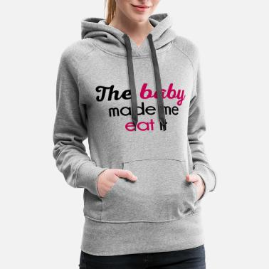 Funny Pregnancy The Baby Made Me Funny Quote - Women's Premium Hoodie