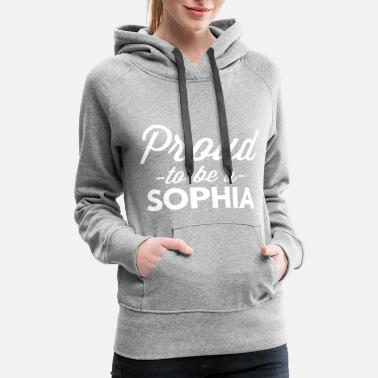 Sophia Proud to be a Sophia - Women's Premium Hoodie