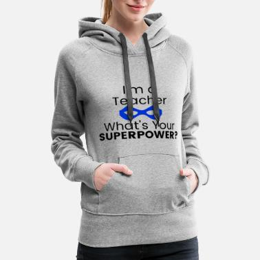 I'm a Teacher What's Your Superpower? - Women's Premium Hoodie