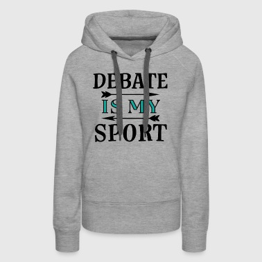 Debate Is My Sport Debater Gift - Women's Premium Hoodie