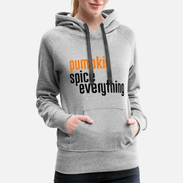 Everything Pumpkin spice everything - Women's Premium Hoodie