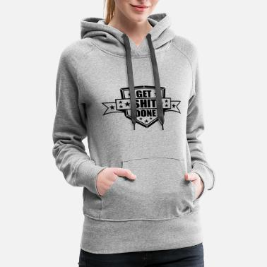 Down Shield Shit Get Shit Done Done Shit Done Successfu - Women's Premium Hoodie