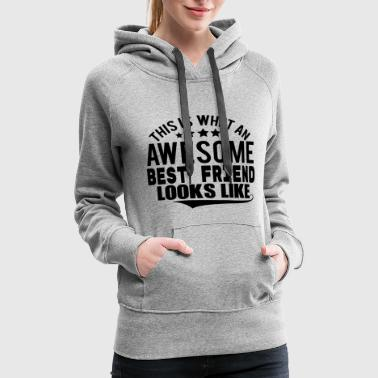 Best Friends THIS IS WHAT AN AWESOME BEST FRIEND LOOKS LIKE - Women's Premium Hoodie