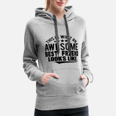 Friends THIS IS WHAT AN AWESOME BEST FRIEND LOOKS LIKE - Women's Premium Hoodie