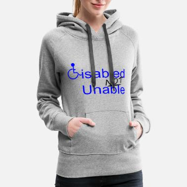 Disability Disabled Not Unable - Women's Premium Hoodie