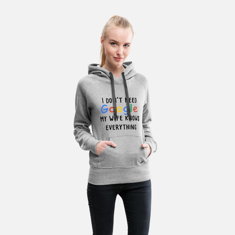 Need Hoodies & Sweatshirts - I dont need google my wife knows everything - Women's Premium Hoodie heather gray