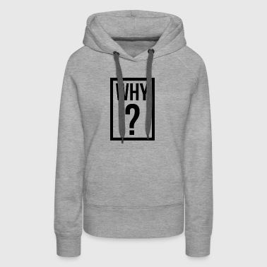 WHY QUESTION MARK - Women's Premium Hoodie
