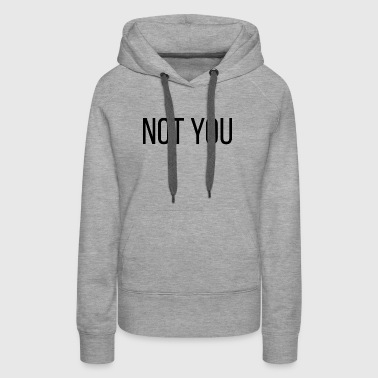 NOT YOU NOT YOU - Women's Premium Hoodie