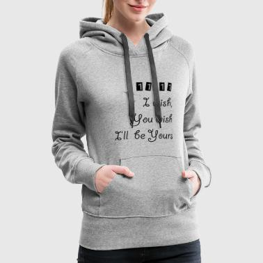 I WISH, YOU WISH FUNNY - Women's Premium Hoodie