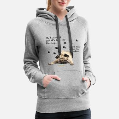 Pug It's me or the pug.... - Women's Premium Hoodie