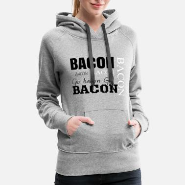 Bacon Bacon bacon and bacon - Women's Premium Hoodie