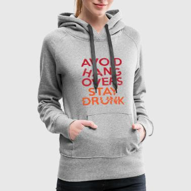 Bachelorette Party Avoid Hangovers Stay Drunk Party Shirt - Women's Premium Hoodie