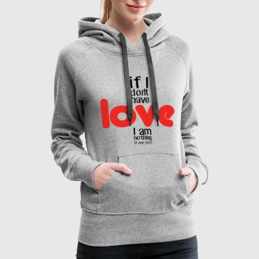 If I don't have love I am nothing - Women's Premium Hoodie