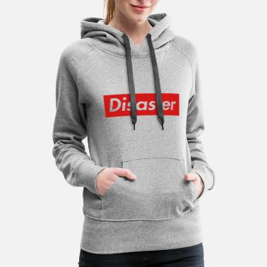 Disaster A Supreme Disaster - Women's Premium Hoodie