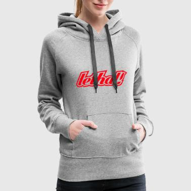 Lethal lethal! - Women's Premium Hoodie