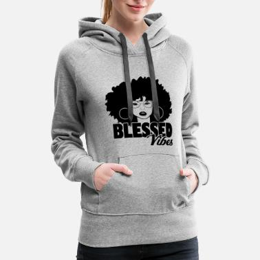 Afro people Afro hair woman Blessed Divas Vibes quotes - Women's Premium Hoodie