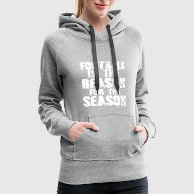 Football Is The Reason For The Season Ball Sayings - Women's Premium Hoodie