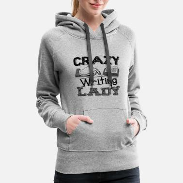 With Writing On Sleeves Crazy Writing Lady Shirt - Women's Premium Hoodie